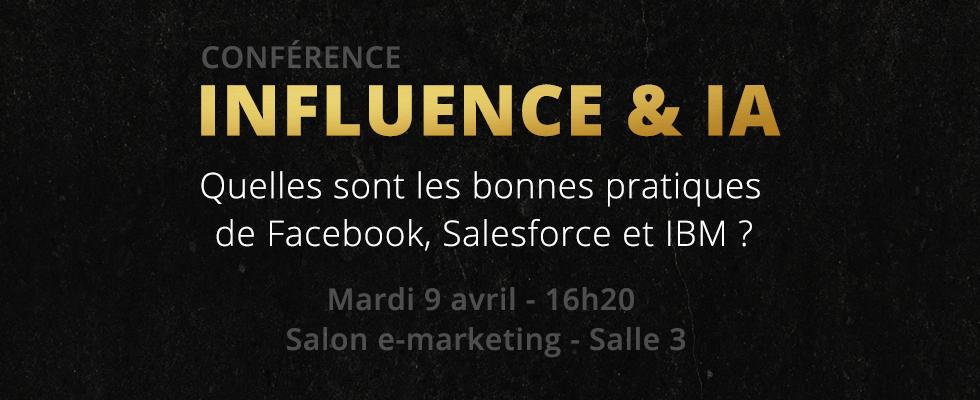 Conférence E-marketing – INFLUENCE & IA : Les bonnes pratique de Facebook, Salesforce et IBM