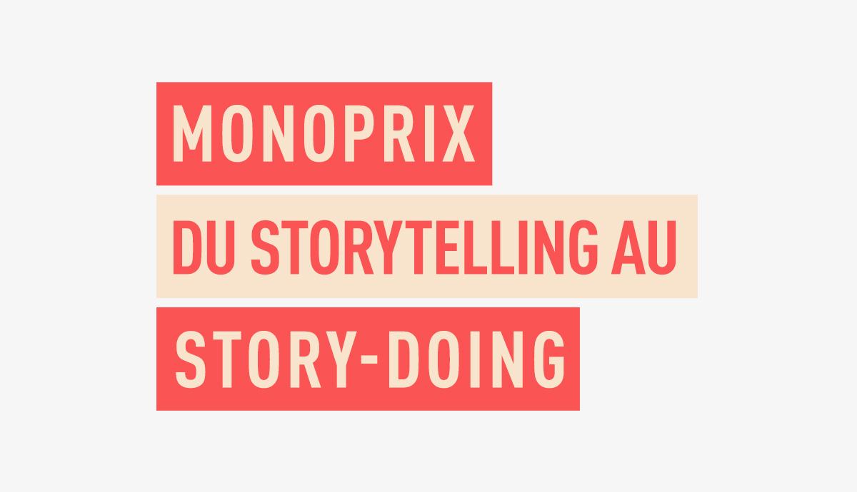 Monoprix du storytelling au storydoing 2